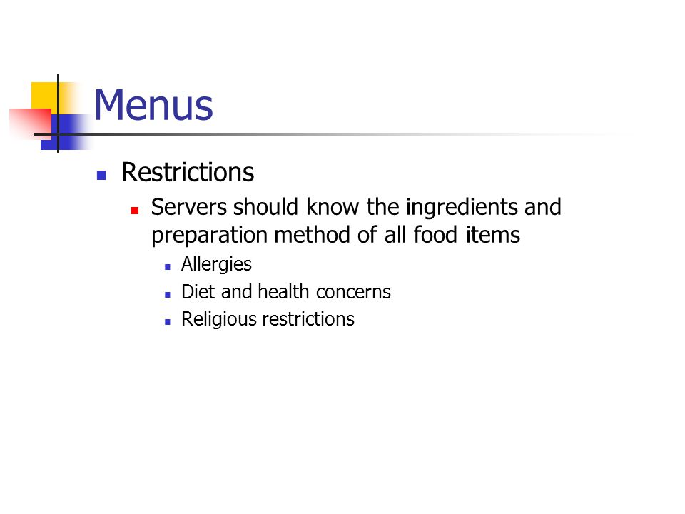 Menus Restrictions Servers should know the ingredients and preparation method of all food items Allergies Diet and health concerns Religious restrictions