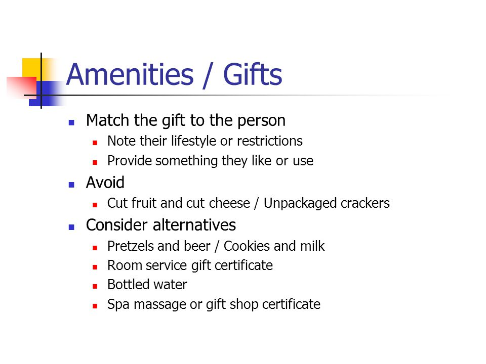 Amenities / Gifts Match the gift to the person Note their lifestyle or restrictions Provide something they like or use Avoid Cut fruit and cut cheese