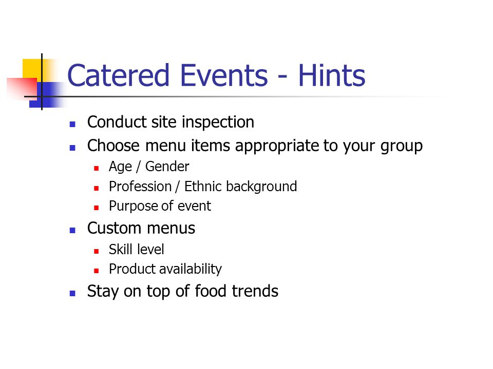 Catered Events - Hints Conduct site inspection Choose menu items appropriate to your group Age / Gender Profession / Ethnic background Purpose of even