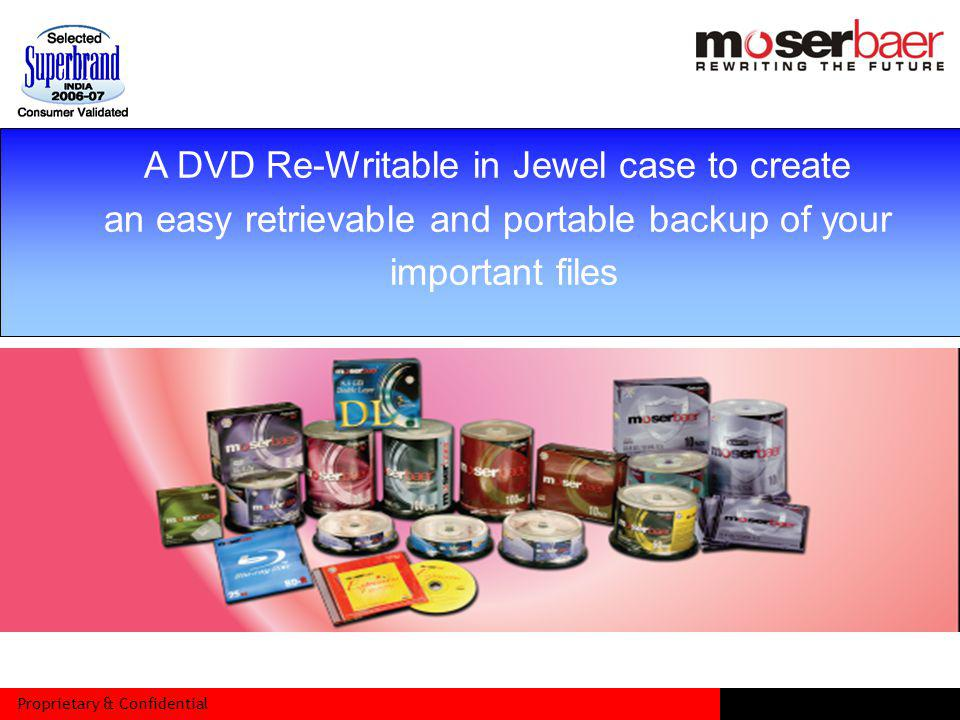 Proprietary & Confidential A DVD Re-Writable in Jewel case to create an easy retrievable and portable backup of your important files