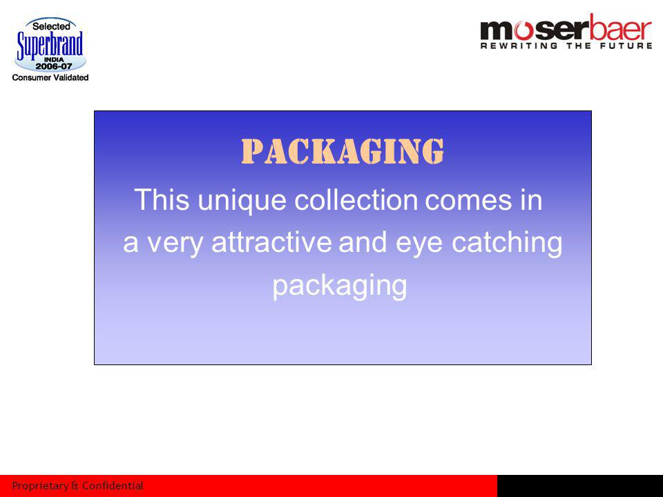 Proprietary & Confidential PACKAGING This unique collection comes in a very attractive and eye catching packaging