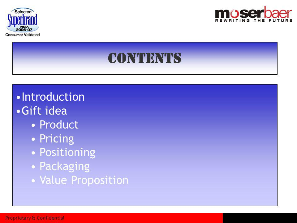 Proprietary & Confidential CONTENTS Introduction Gift idea Product Pricing Positioning Packaging Value Proposition