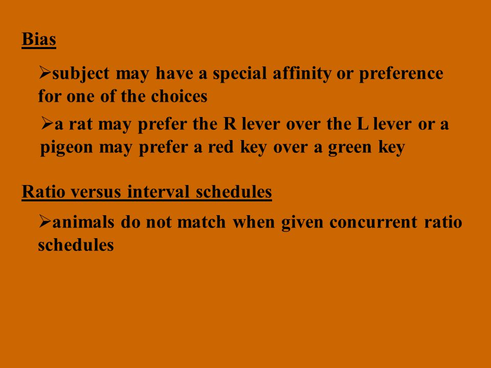 Bias subject may have a special affinity or preference for one of the choices a rat may prefer the R lever over the L lever or a pigeon may prefer a r