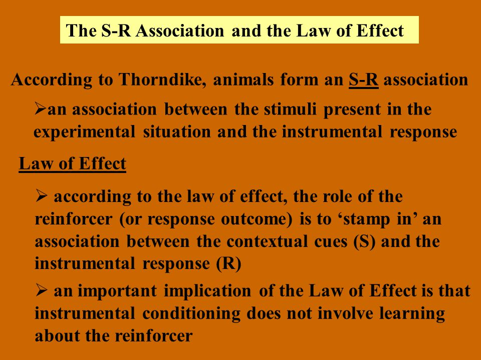 According to Thorndike, animals form an S-R association an association between the stimuli present in the experimental situation and the instrumental