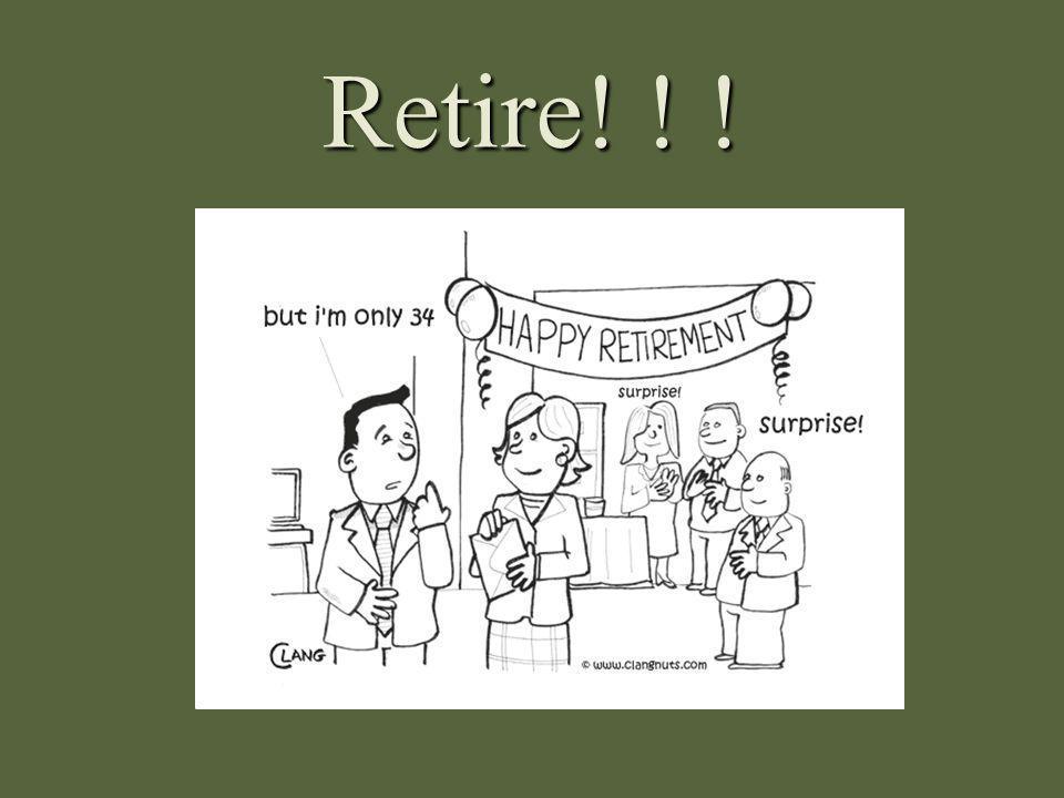 Retire! ! !