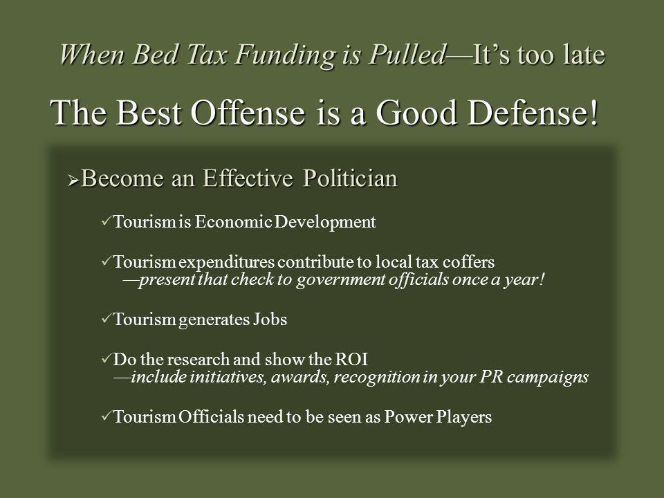 When Bed Tax Funding is PulledIts too late Become an Effective Politician Become an Effective Politician Tourism is Economic Development Tourism expen