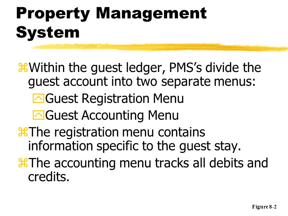 Property Management System zWithin the guest ledger, PMSs divide the guest account into two separate menus: yGuest Registration Menu yGuest Accounting