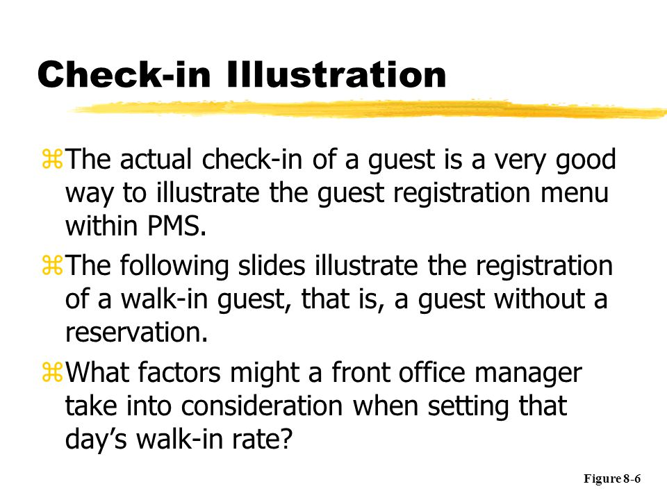 Check-in Illustration zThe actual check-in of a guest is a very good way to illustrate the guest registration menu within PMS.