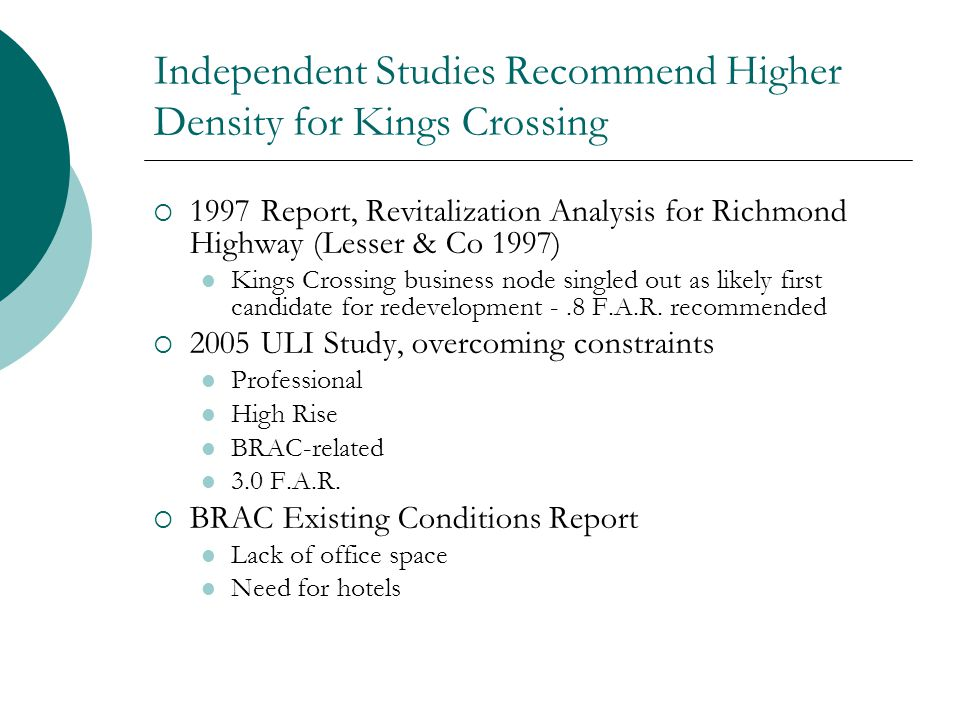 Independent Studies Recommend Higher Density for Kings Crossing 1997 Report, Revitalization Analysis for Richmond Highway (Lesser & Co 1997) Kings Crossing business node singled out as likely first candidate for redevelopment -.8 F.A.R.