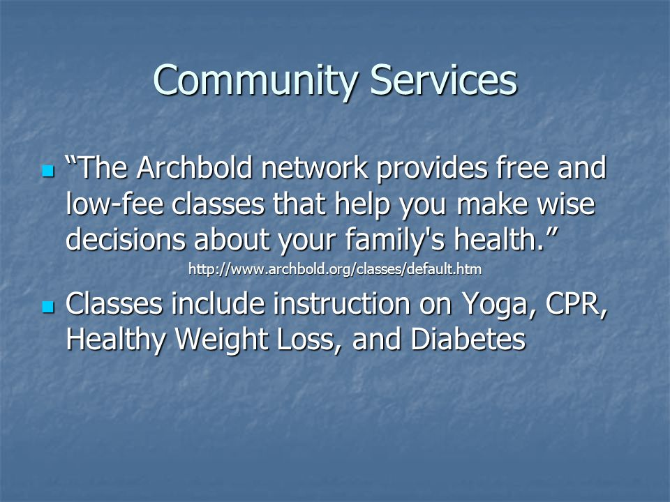 Community Services The Archbold network provides free and low-fee classes that help you make wise decisions about your family s health.