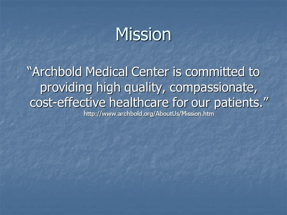 Mission Archbold Medical Center is committed to providing high quality, compassionate, cost-effective healthcare for our patients.