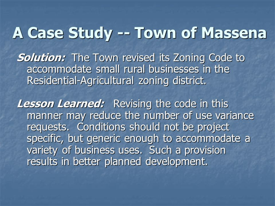 A Case Study -- Town of Massena Solution: The Town revised its Zoning Code to accommodate small rural businesses in the Residential-Agricultural zonin