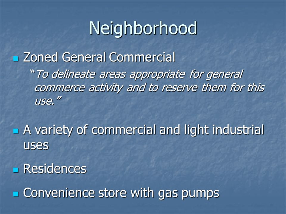 Neighborhood Zoned General Commercial Zoned General Commercial To delineate areas appropriate for general commerce activity and to reserve them for th