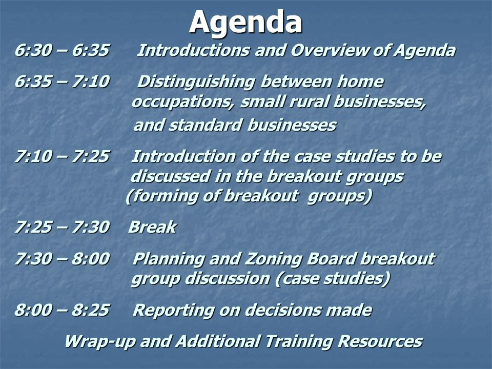 Agenda 6:30 – 6:35 Introductions and Overview of Agenda 6:35 – 7:10 Distinguishing between home occupations, small rural businesses, and standard busi