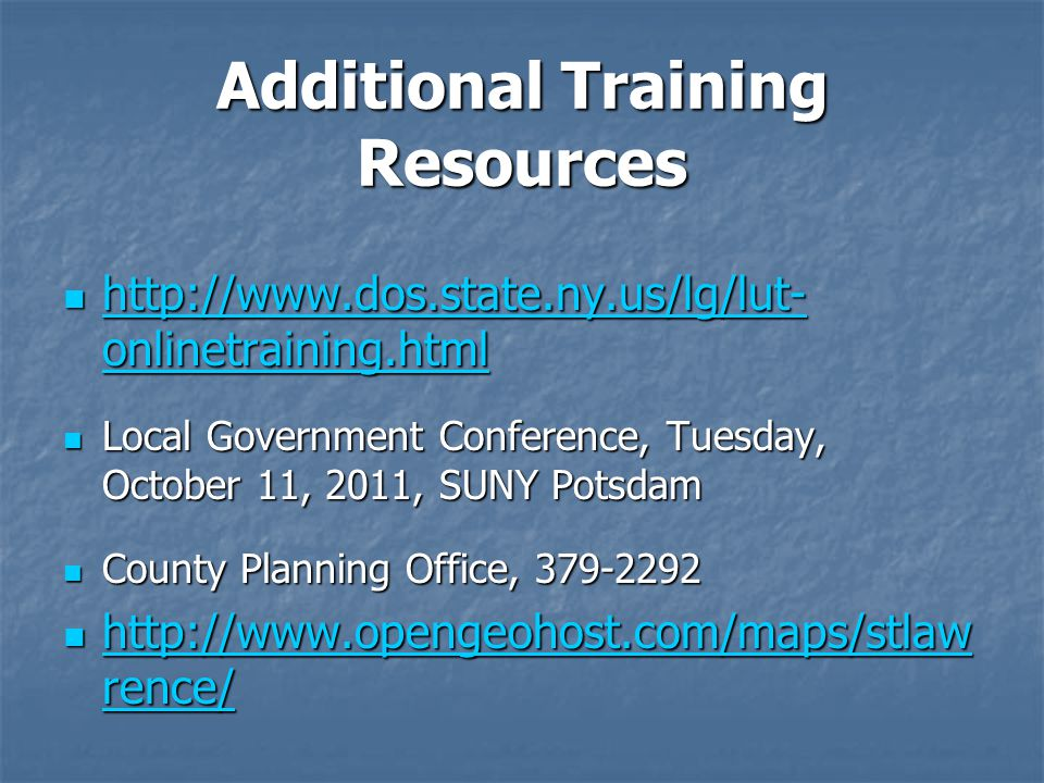 Additional Training Resources http://www.dos.state.ny.us/lg/lut- onlinetraining.html http://www.dos.state.ny.us/lg/lut- onlinetraining.html http://www