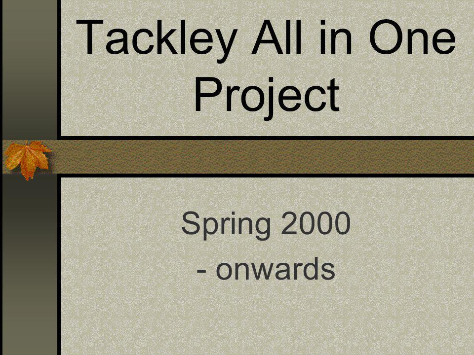 Tackley All in One Project Spring 2000 - onwards