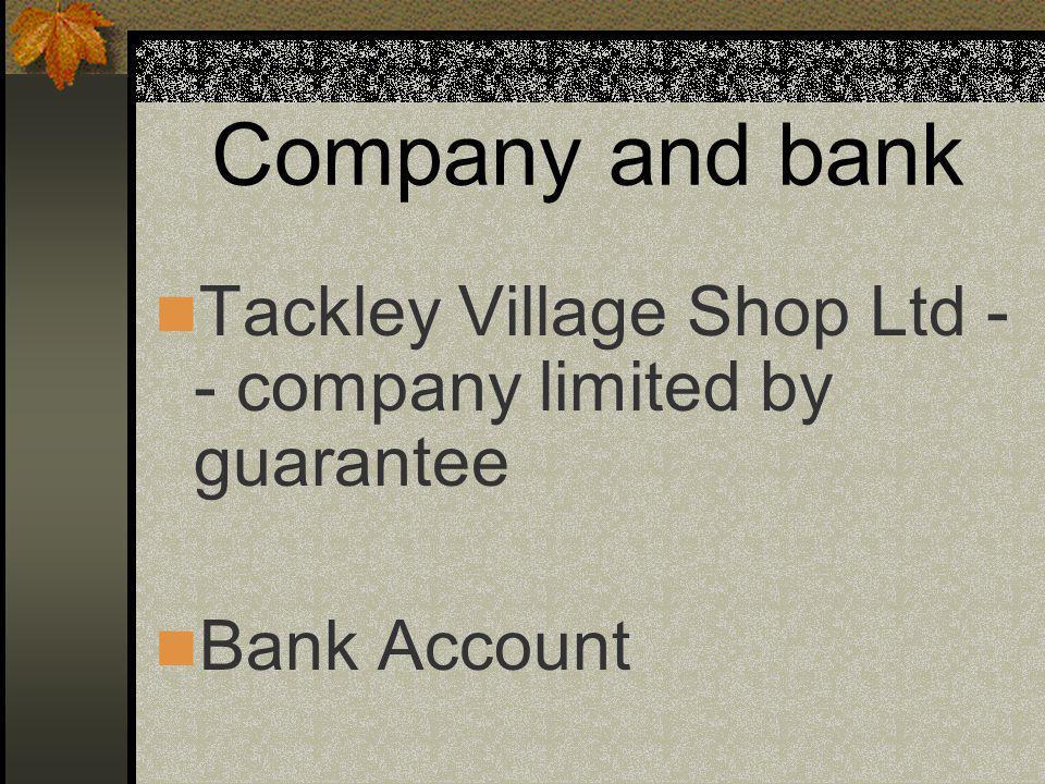 Company and bank Tackley Village Shop Ltd - - company limited by guarantee Bank Account