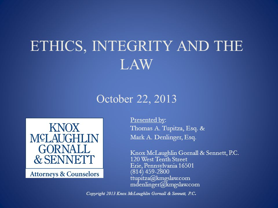 ETHICS, INTEGRITY AND THE LAW October 22, 2013 Presented by: Thomas A.