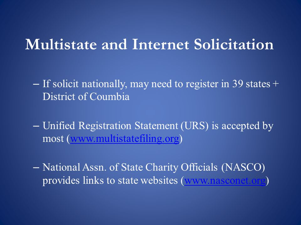– If solicit nationally, may need to register in 39 states + District of Coumbia – Unified Registration Statement (URS) is accepted by most (www.multistatefiling.org)www.multistatefiling.org – National Assn.