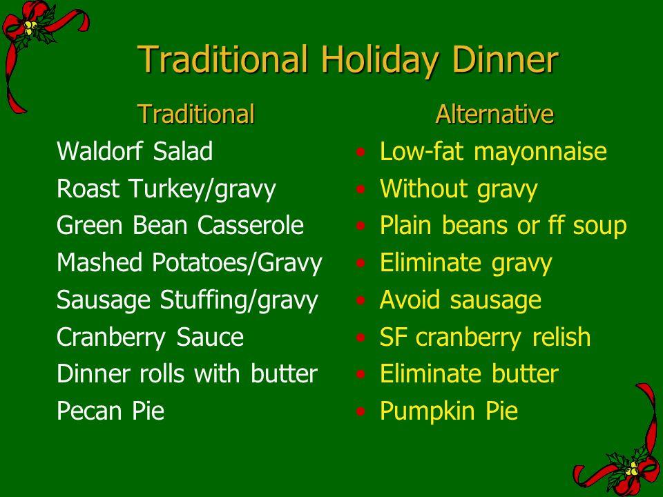 Traditional Holiday Dinner Traditional Waldorf Salad Roast Turkey/gravy Green Bean Casserole Mashed Potatoes/Gravy Sausage Stuffing/gravy Cranberry Sa
