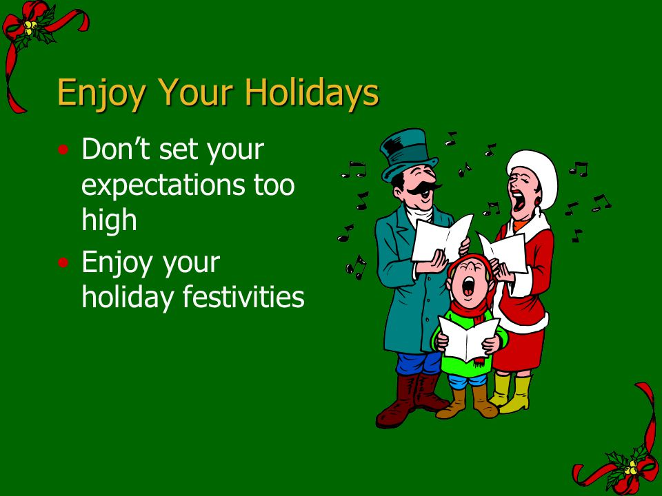 Enjoy Your Holidays Dont set your expectations too high Enjoy your holiday festivities
