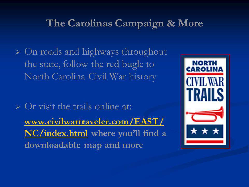 The Carolinas Campaign & More On roads and highways throughout the state, follow the red bugle to North Carolina Civil War history Or visit the trails
