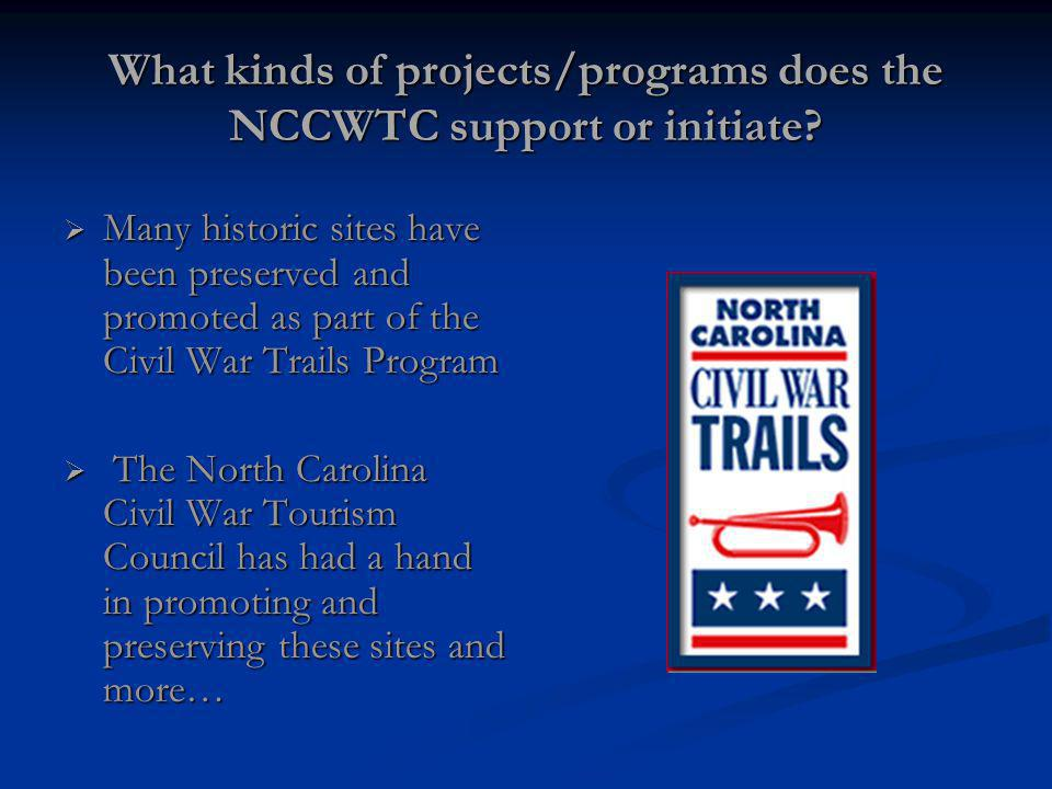 What kinds of projects/programs does the NCCWTC support or initiate? Many historic sites have been preserved and promoted as part of the Civil War Tra