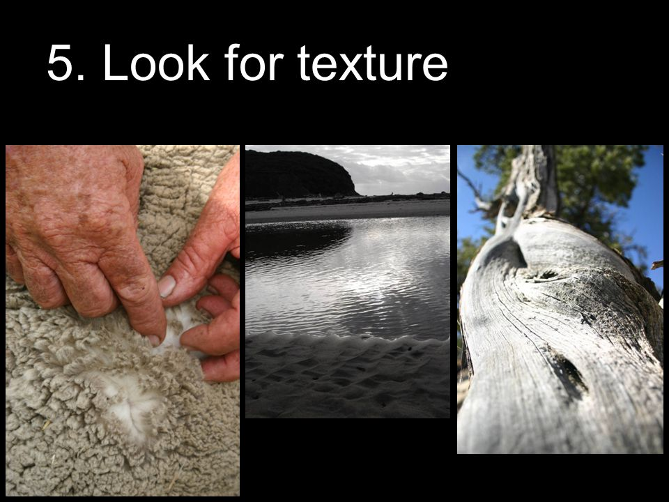 5. Look for texture