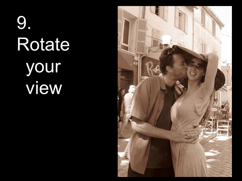 9. Rotate your view