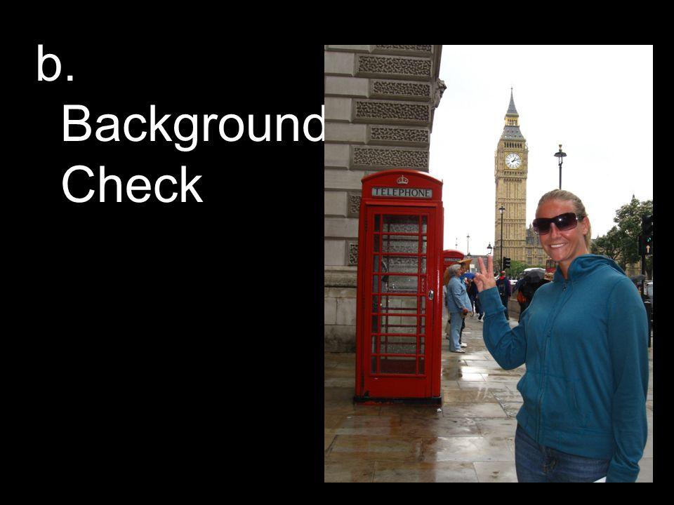 b. Background Check