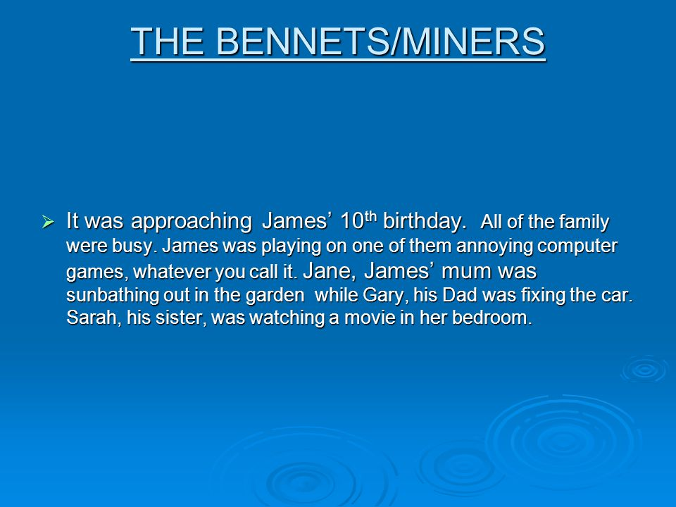 THE BENNETS/MINERS It was approaching James 10 th birthday.