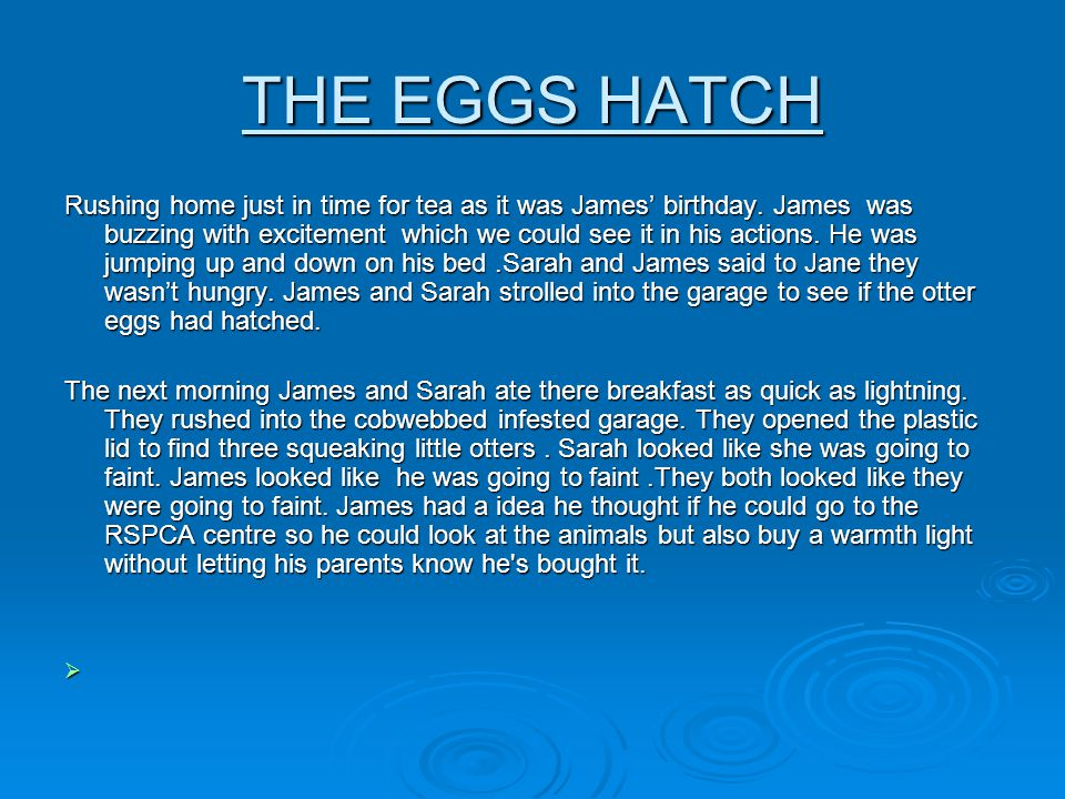 THE EGGS HATCH Rushing home just in time for tea as it was James birthday.
