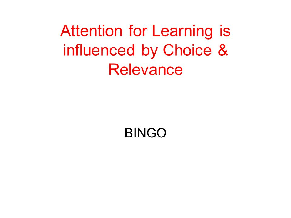Attention for Learning is influenced by Choice & Relevance BINGO