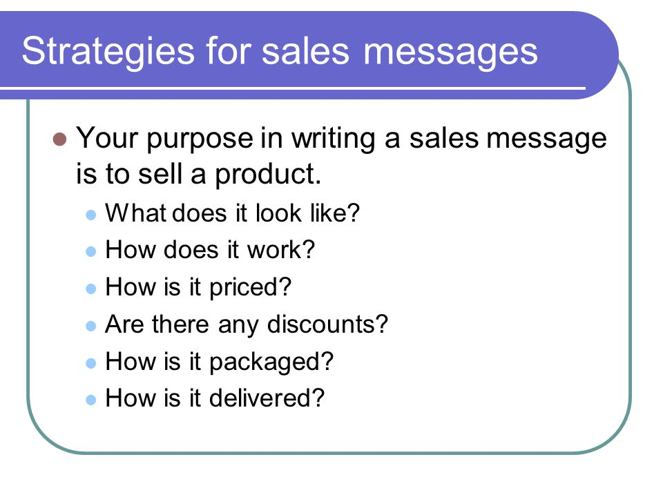 Strategies for sales messages Your purpose in writing a sales message is to sell a product.