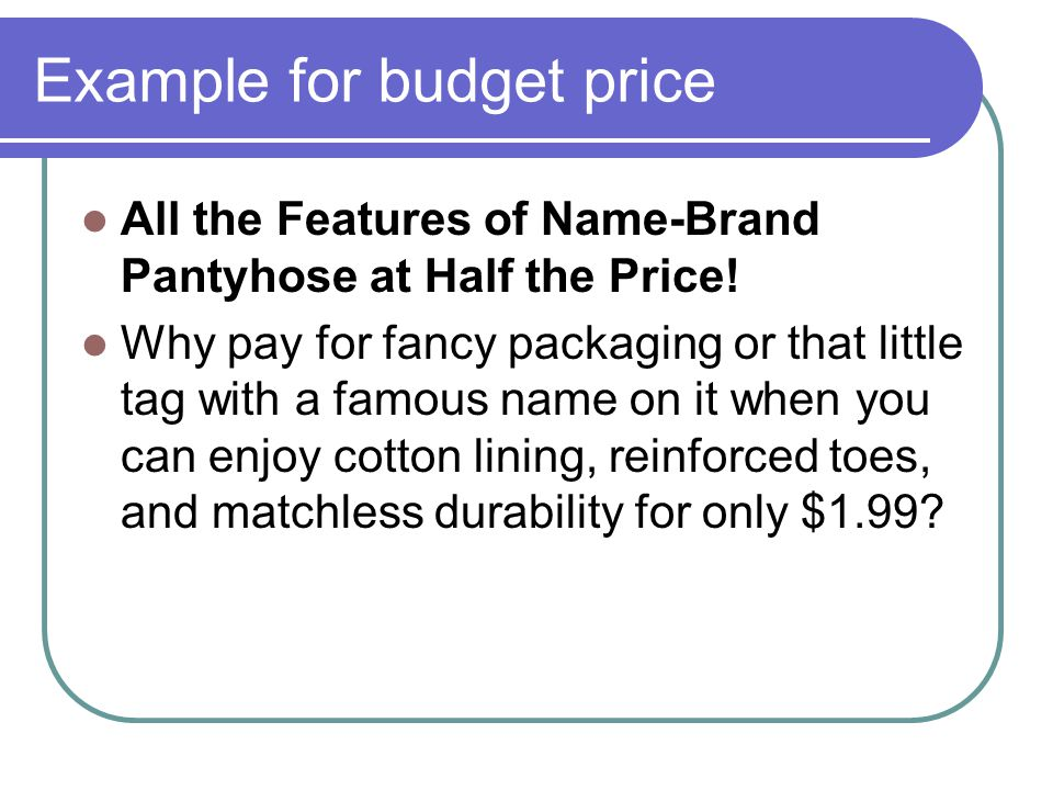 Example for budget price All the Features of Name-Brand Pantyhose at Half the Price! Why pay for fancy packaging or that little tag with a famous name