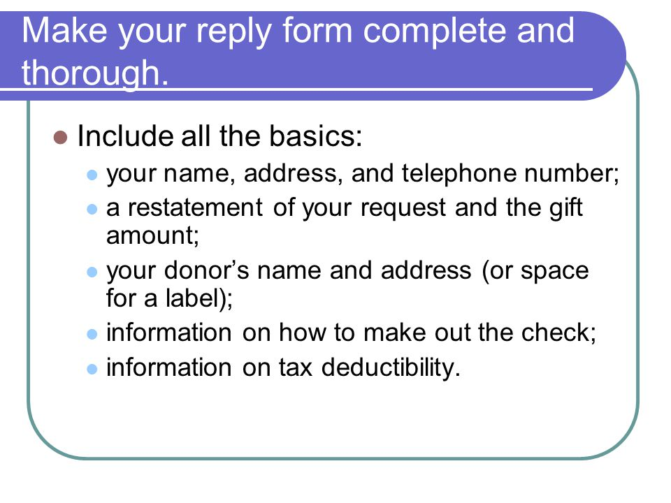 Make your reply form complete and thorough.