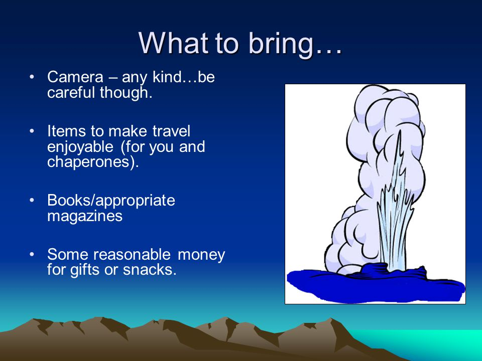What to bring… Camera – any kind…be careful though.