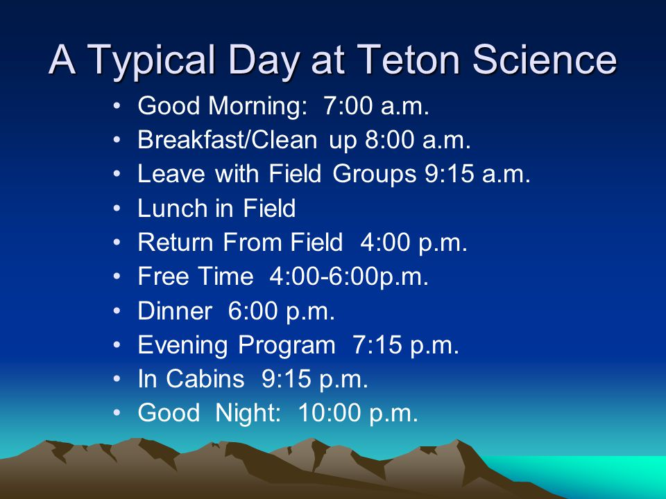A Typical Day at Teton Science Good Morning: 7:00 a.m.