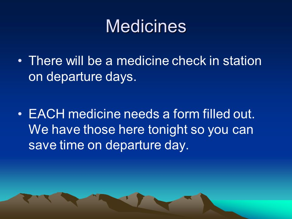 Medicines There will be a medicine check in station on departure days.
