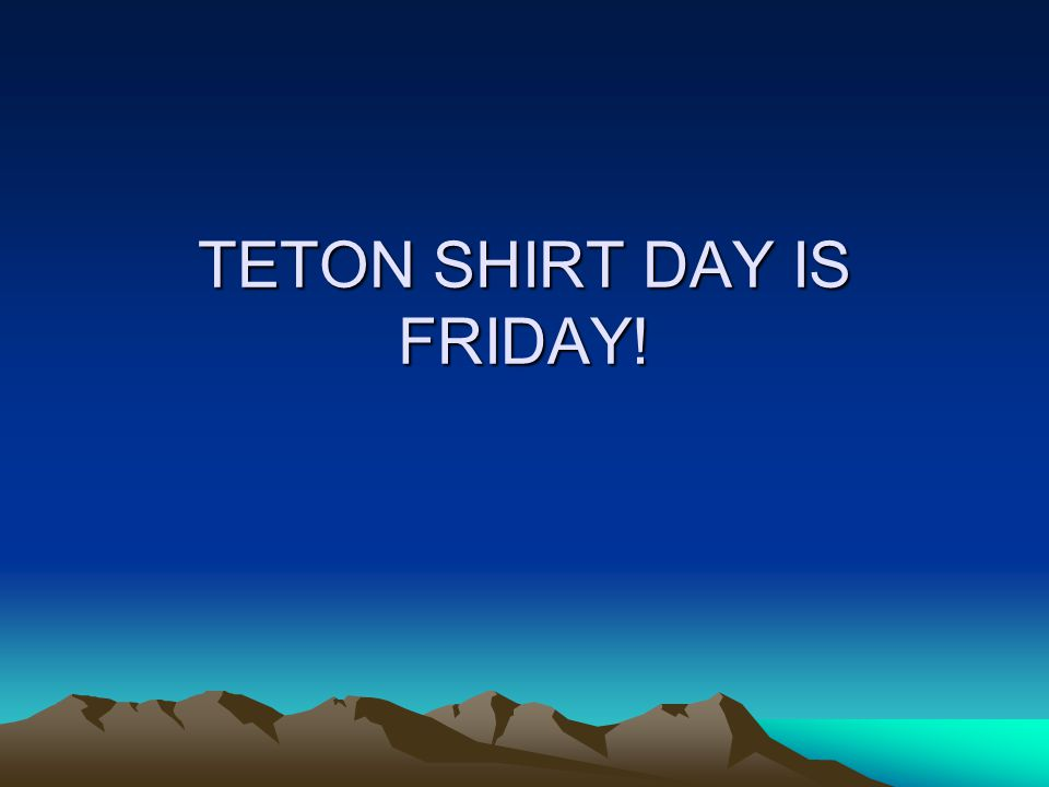 TETON SHIRT DAY IS FRIDAY!
