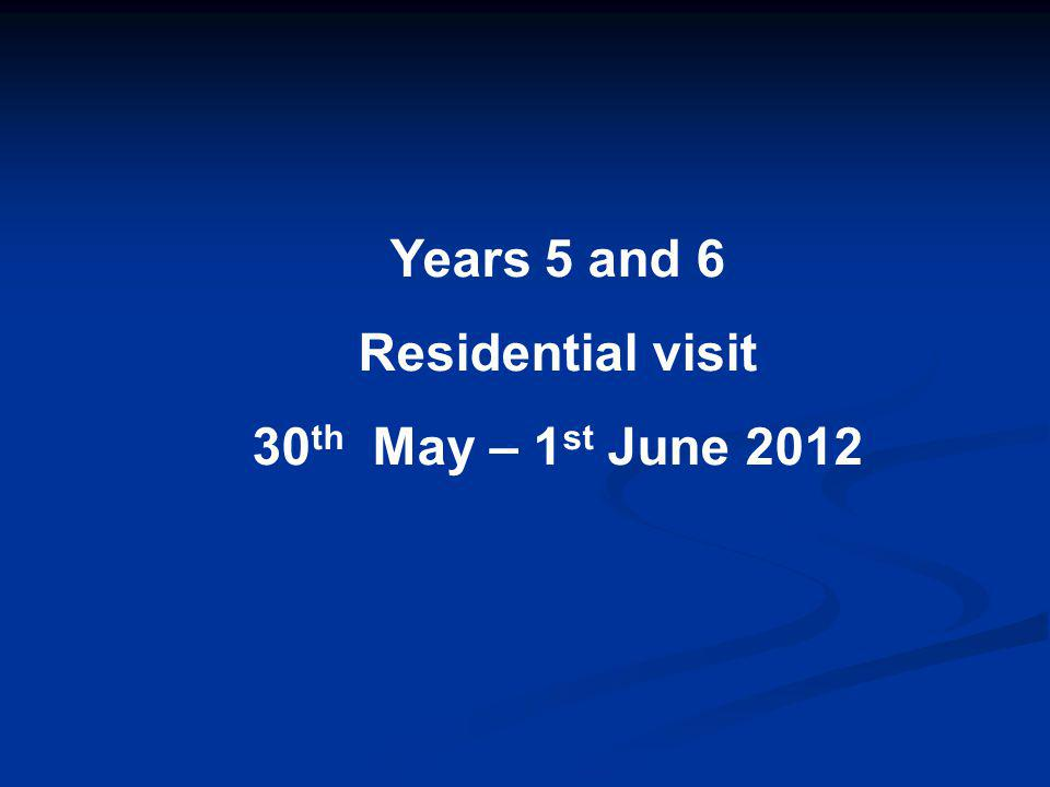 Years 5 and 6 Residential visit 30 th May – 1 st June 2012