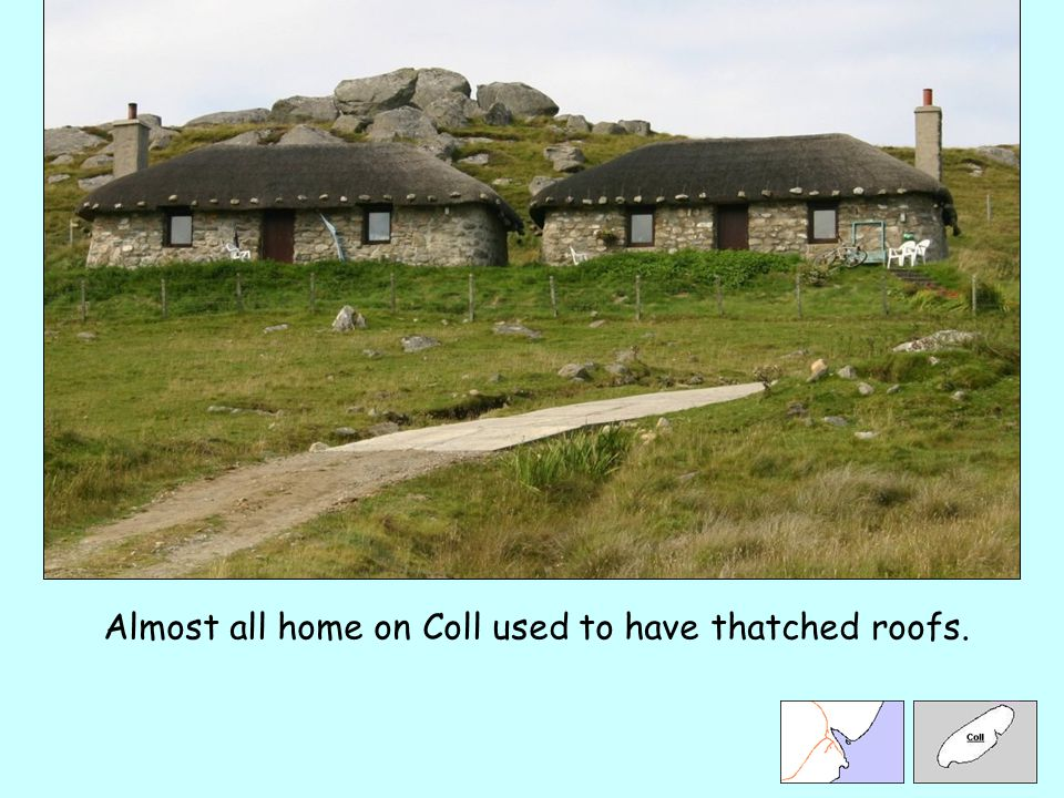 Almost all home on Coll used to have thatched roofs.