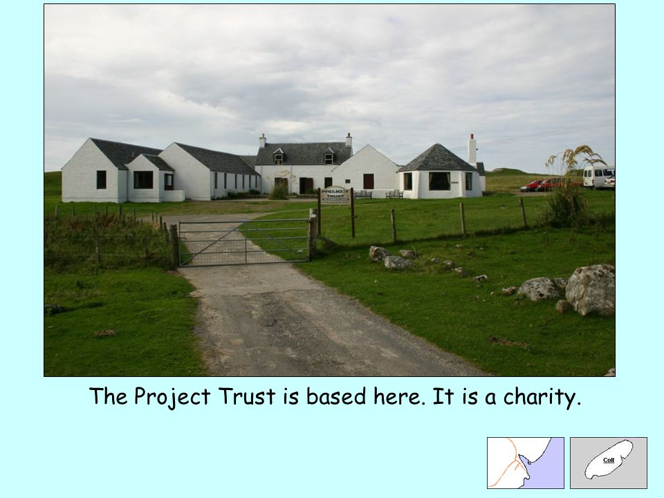 The Project Trust is based here. It is a charity.
