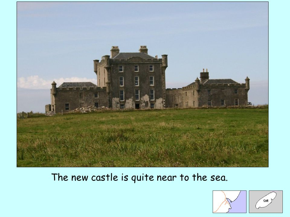 The new castle is quite near to the sea.