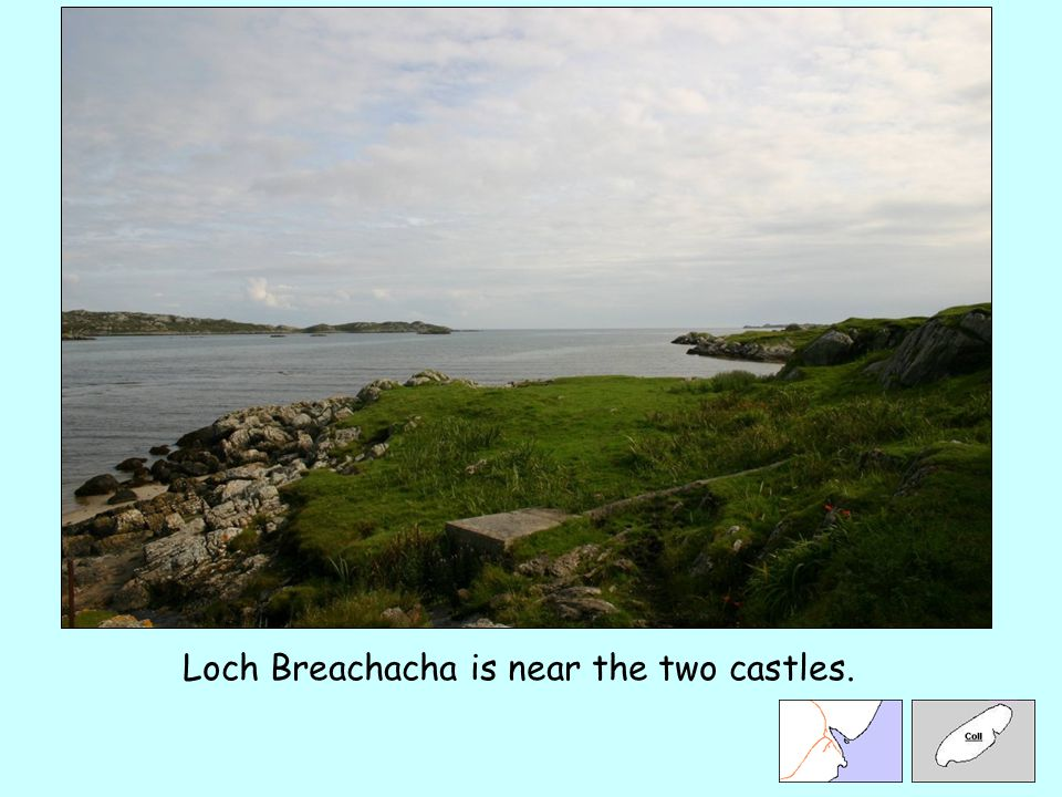 Loch Breachacha is near the two castles.
