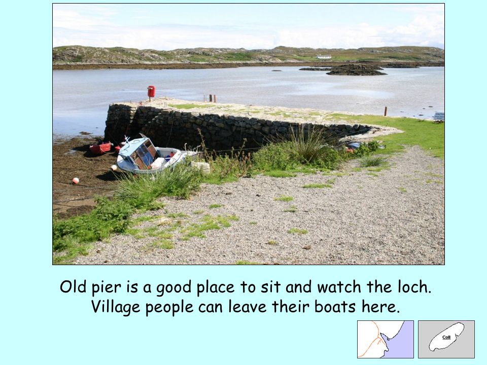 Old pier is a good place to sit and watch the loch. Village people can leave their boats here.