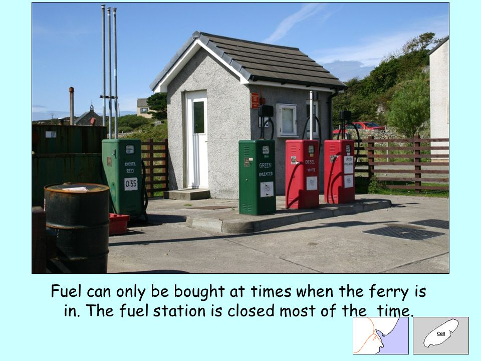 Fuel can only be bought at times when the ferry is in. The fuel station is closed most of the time.