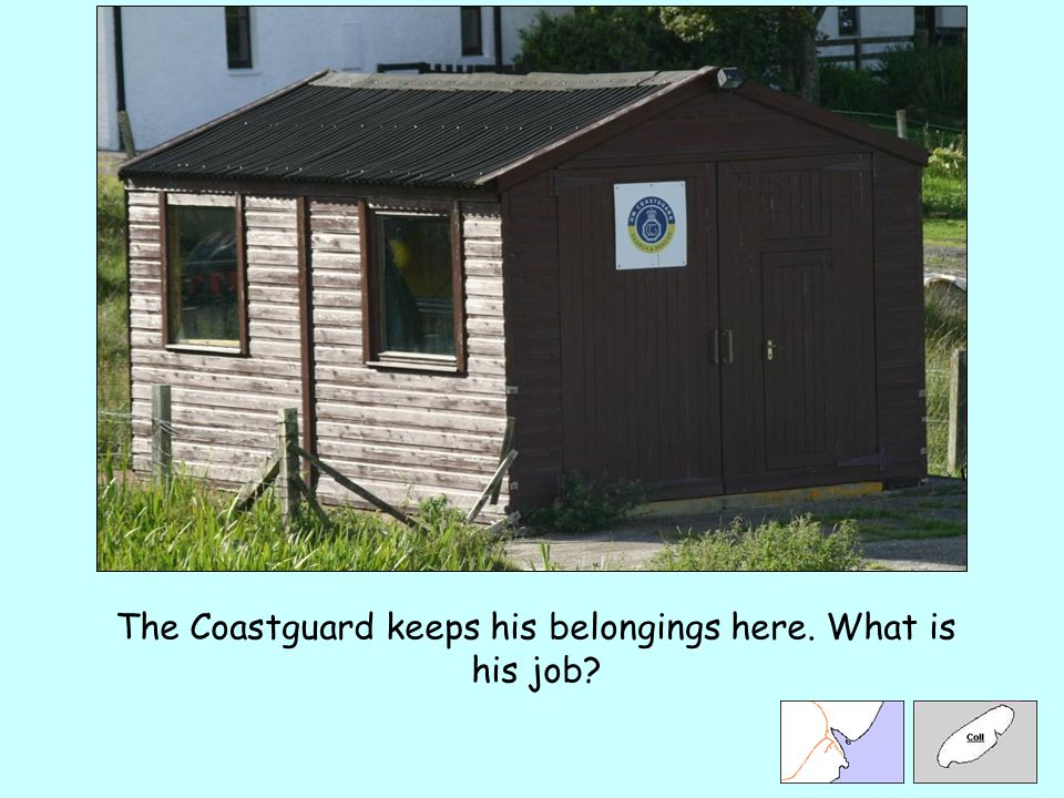 The Coastguard keeps his belongings here. What is his job