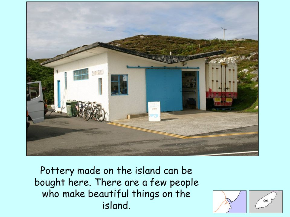 Pottery made on the island can be bought here. There are a few people who make beautiful things on the island.