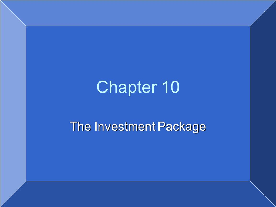 Copyright © 2007 by John Wiley & Sons, Inc. All rights reserved Chapter 10 The Investment Package